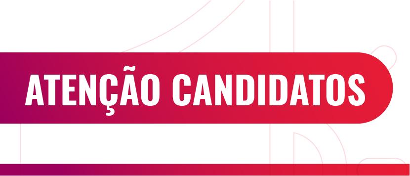 Atenção candidatos
